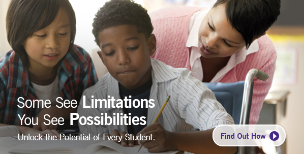 Some See Limitations. You See Posibilities. Unlock the Potential of Every Student. Find Out How.