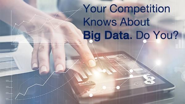 Your Competition Knows About Big Data. Do You?