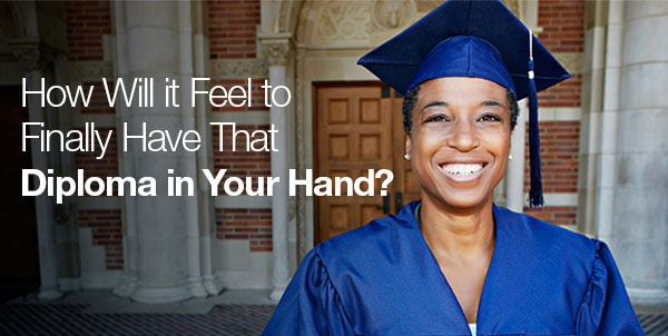 How Will It Feel to Finally Have That Diploma in Your Hand?